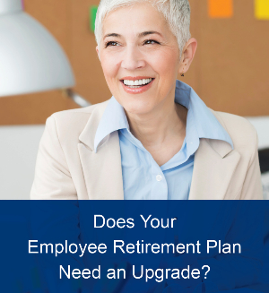 Does Your Employee Retirement Plan Need an Upgrade?