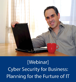Cyber Security for Business: Planning for the Future of IT
