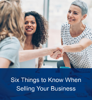 Six Things to Know When Selling Your Business