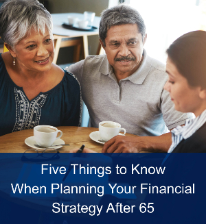 5 Things to Know When Planning Your Financial Strategy After 65 thumbnail image