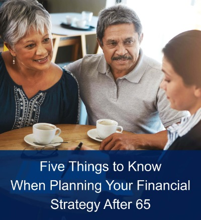 Planning Your Financial Strategy After 65