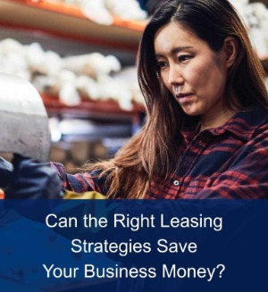 Can the Right Leasing Strategies Save Your Business Money