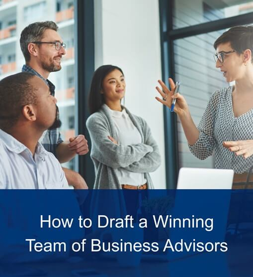 How to Draft a Winning Team of Business Advisors
